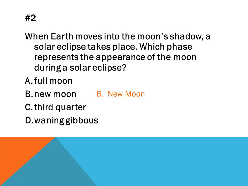 #2 When Earth moves into the moon's shadow, a solar eclipse takes place.