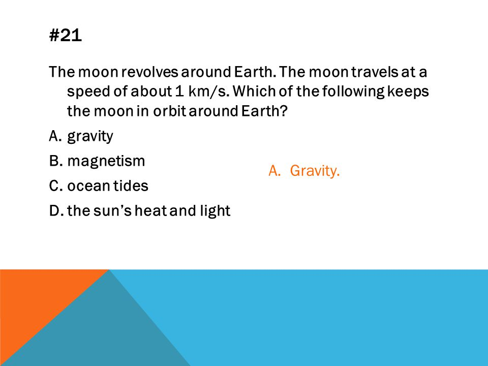 #21 The moon revolves around Earth.The moon travels at a speed of about 1 km/s.