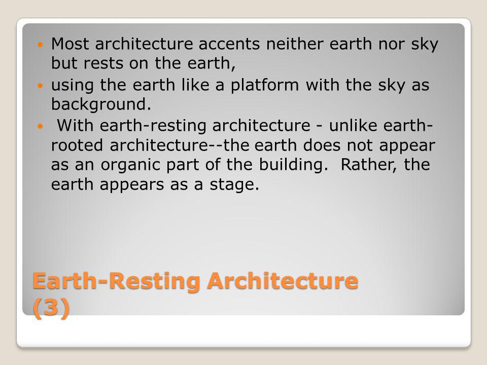 Earth-Resting Architecture (3) Most architecture accents neither earth nor sky but rests on the earth, using the earth like a platform with the sky as