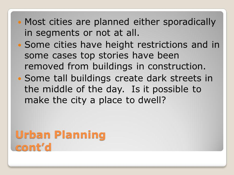 Urban Planning cont'd Most cities are planned either sporadically in segments or not at all. Some cities have height restrictions and in some cases to