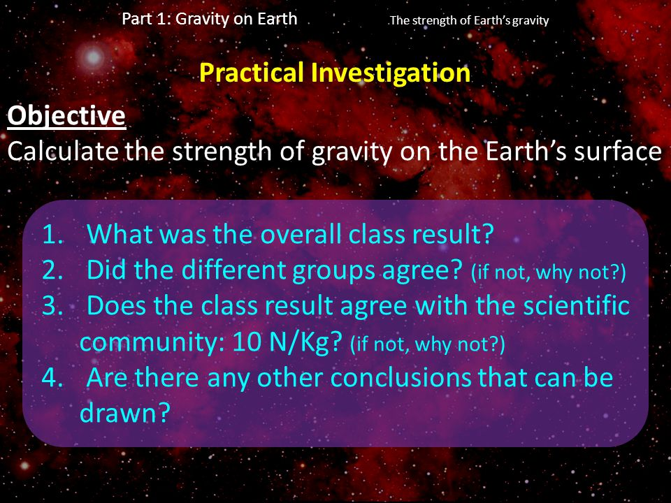 Part 1: Gravity on Earth The strength of Earth's gravity Objective Calculate the strength of gravity on the Earth's surface Practical Investigation 1.