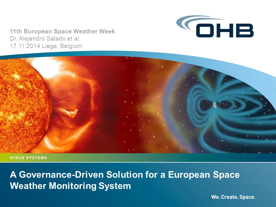 A Governance-Driven Solution for a European Space Weather Monitoring System 11th European Space Weather Week Dr. Alejandro Salado et al. 17.11.2014 L