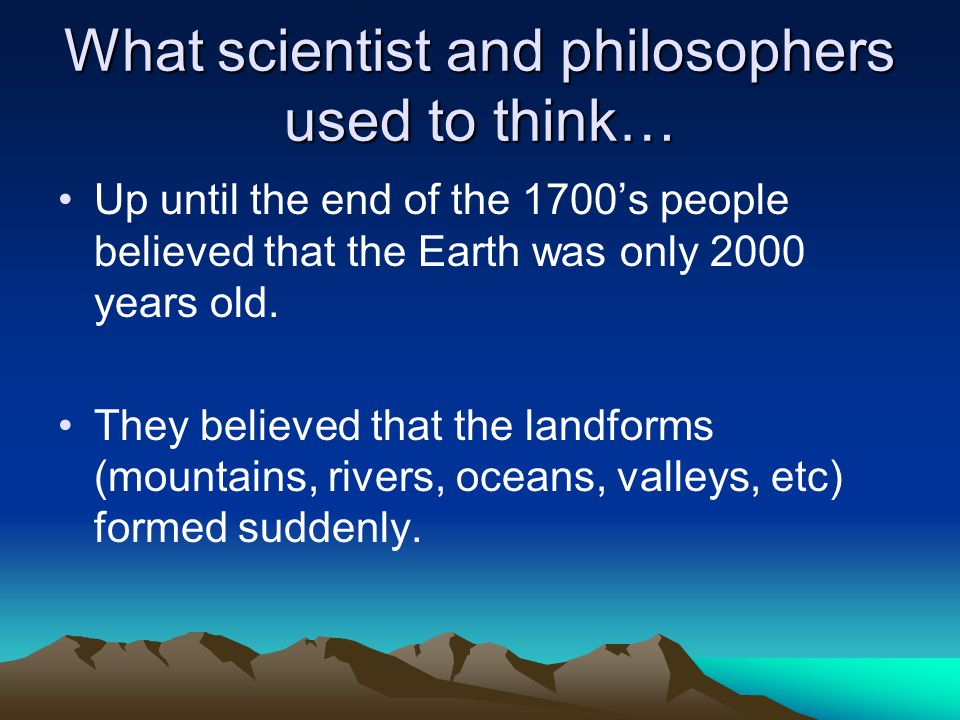 Catastrophism: This is the idea that geologic change only happens suddenly.