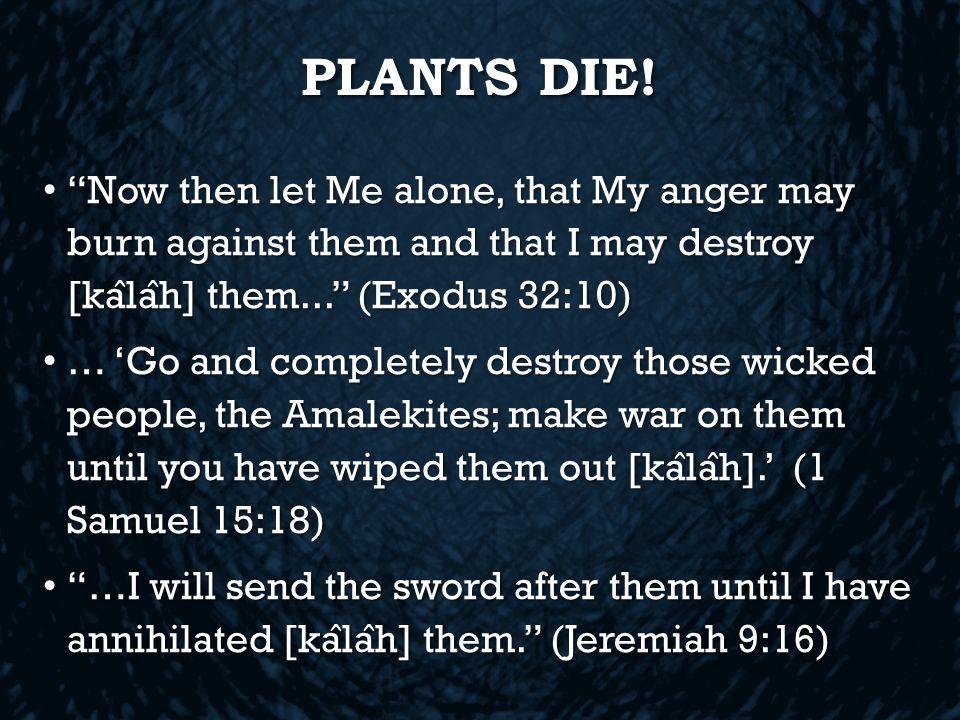 PLANTS DIE.