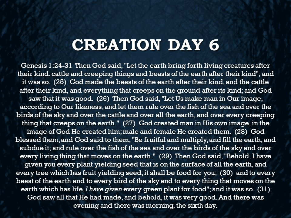 CREATION DAY 6 Genesis 1:24-31 Then God said, Let the earth bring forth living creatures after their kind: cattle and creeping things and beasts of the earth after their kind ; and it was so.