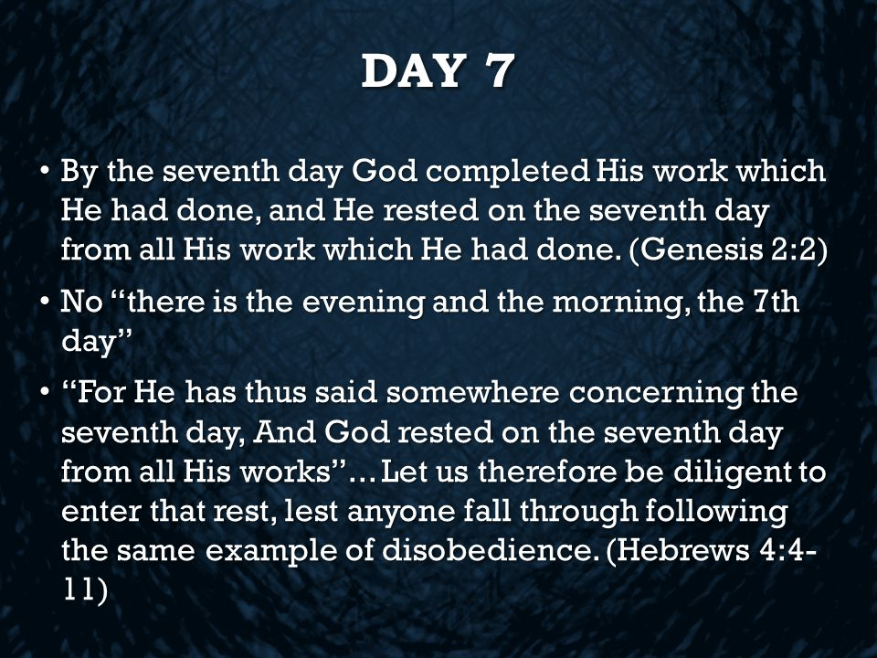 DAY 7 By the seventh day God completed His work which He had done, and He rested on the seventh day from all His work which He had done.