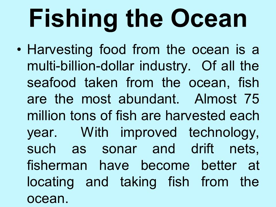 Living Resources People have been harvesting marine plants and animals for food for thousands of years. Many civilizations formed in coastal regions t