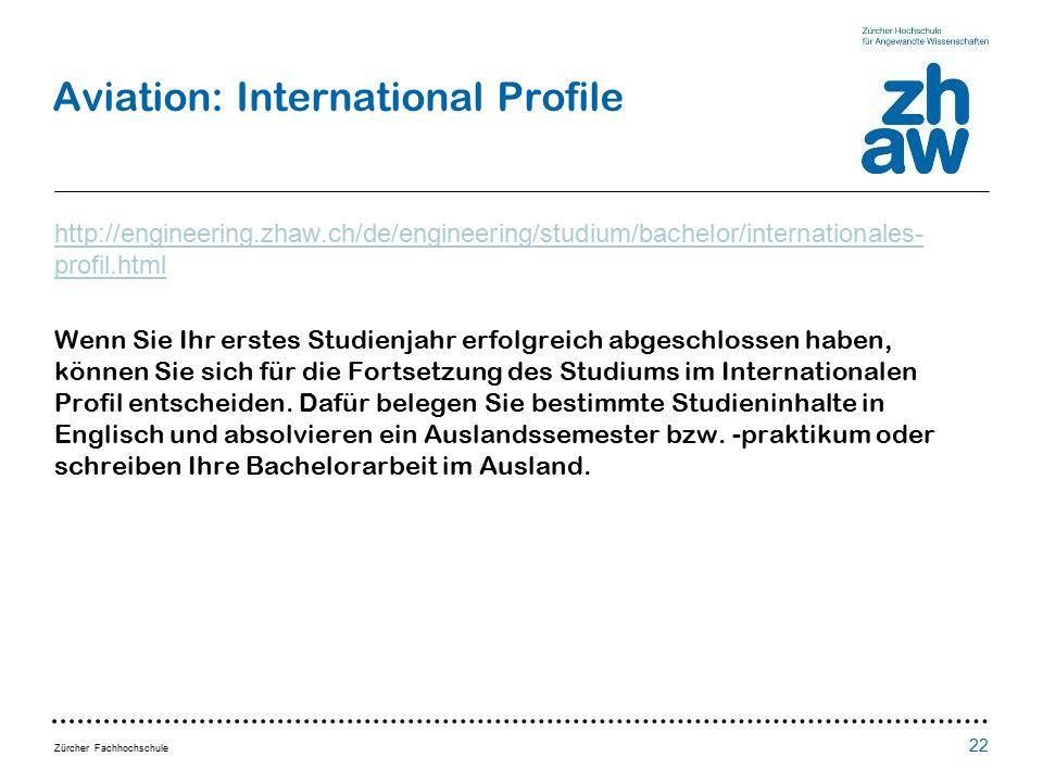 Zürcher Fachhochschule 22 Aviation: International Profile http://engineering.zhaw.ch/de/engineering/studium/bachelor/internationales- profil.html Wenn