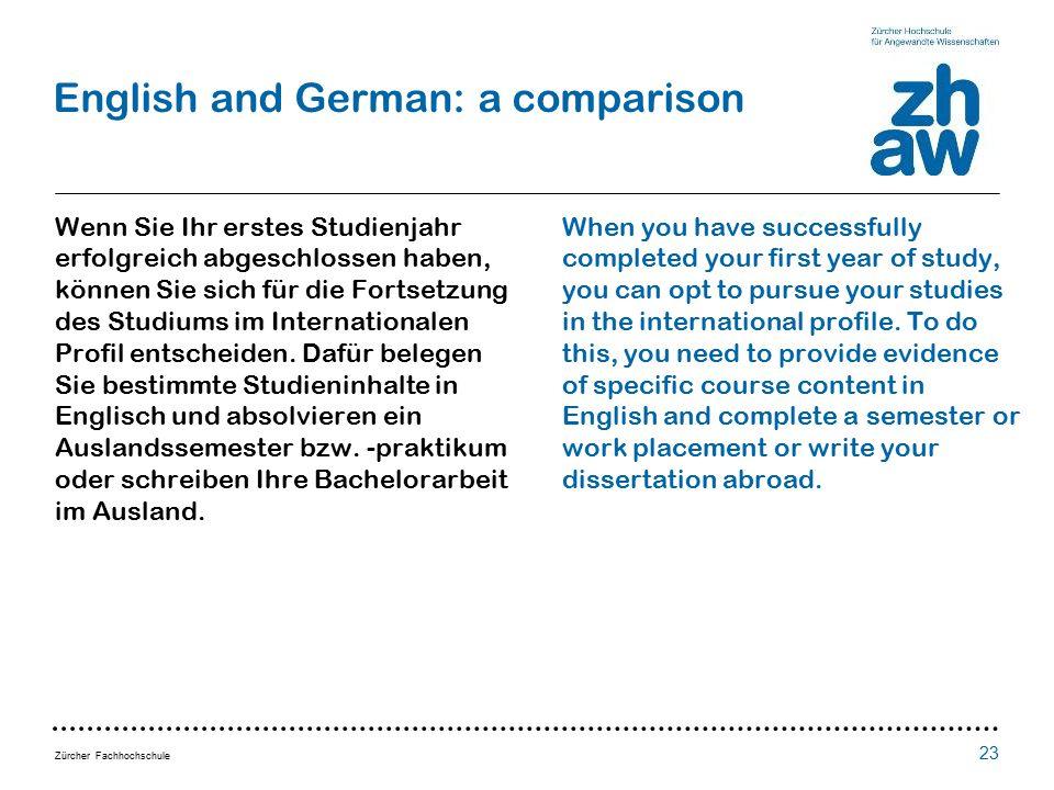 Zürcher Fachhochschule English and German: a comparison Wenn Sie Ihr erstes Studienjahr erfolgreich abgeschlossen haben, können Sie sich für die Forts