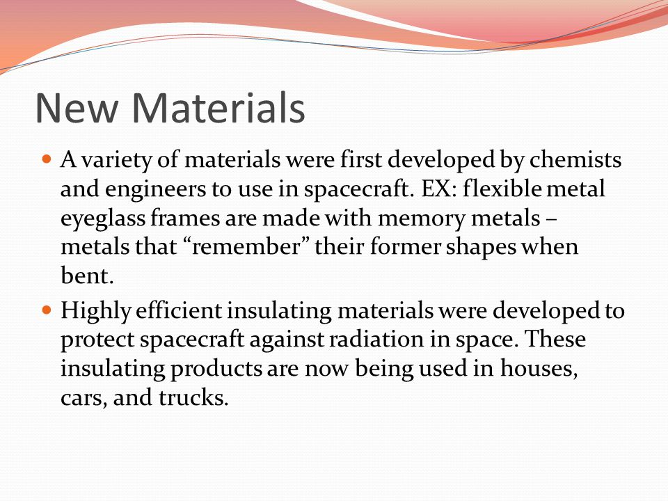 New Materials A variety of materials were first developed by chemists and engineers to use in spacecraft.