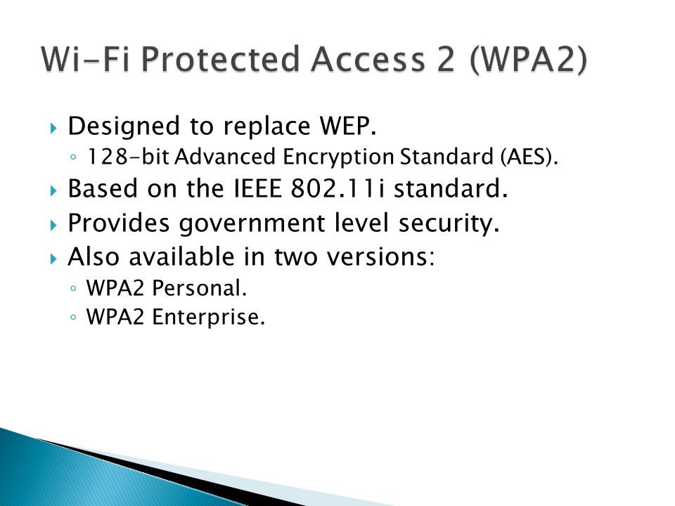  Designed to replace WEP.◦ 128-bit Advanced Encryption Standard (AES).
