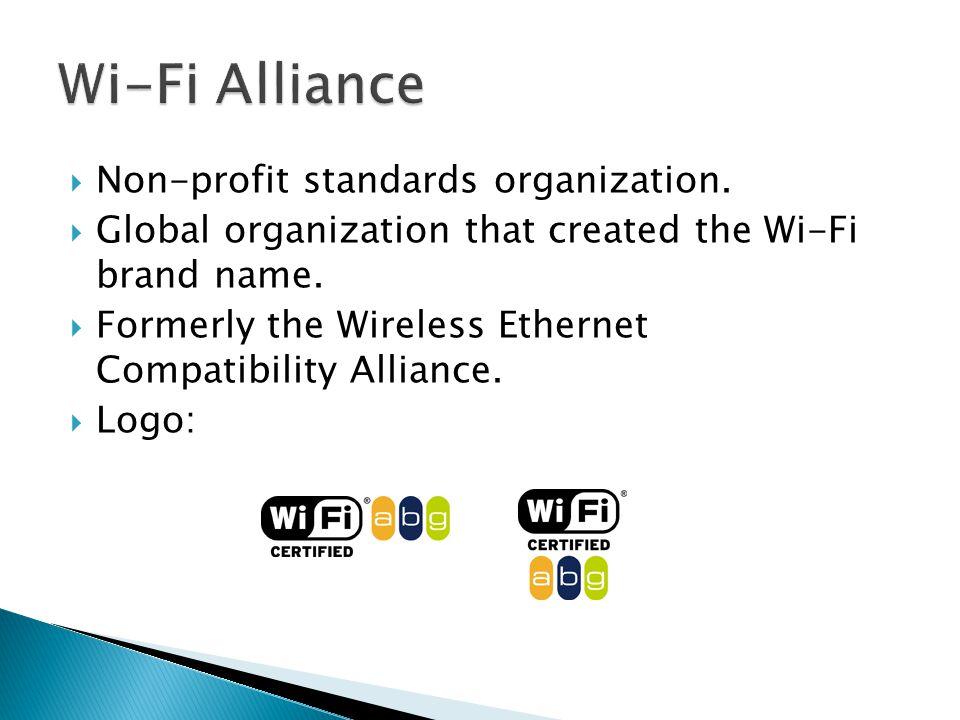  Non-profit standards organization.  Global organization that created the Wi-Fi brand name.