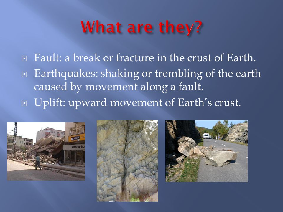  Fault: a break or fracture in the crust of Earth.