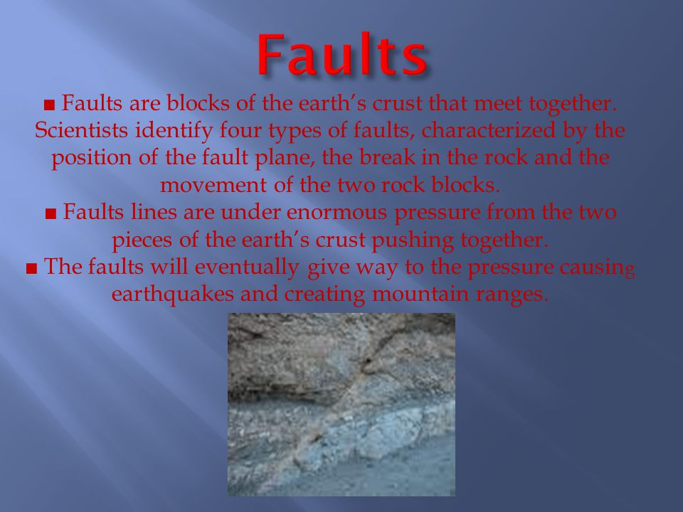 ■ Faults are blocks of the earth's crust that meet together.