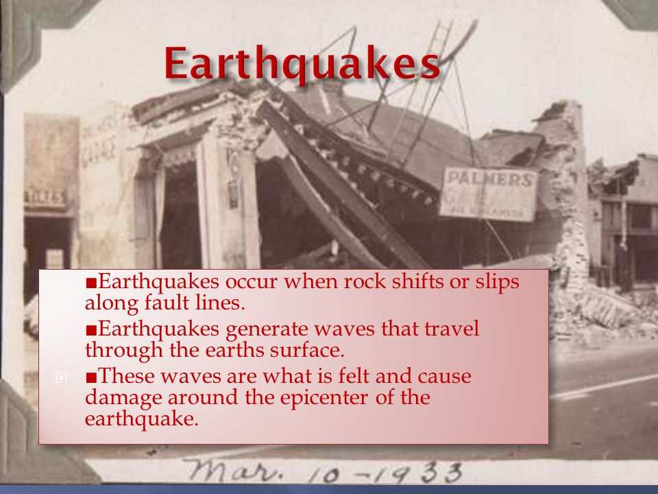  ■Earthquakes occur when rock shifts or slips along fault lines.