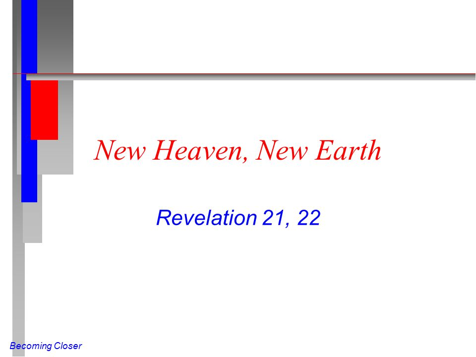Becoming Closer New Heaven, New Earth Revelation 21, 22