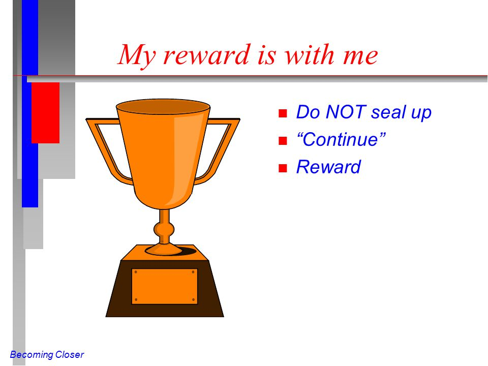 """Becoming Closer My reward is with me n Do NOT seal up n """"Continue"""" n Reward"""