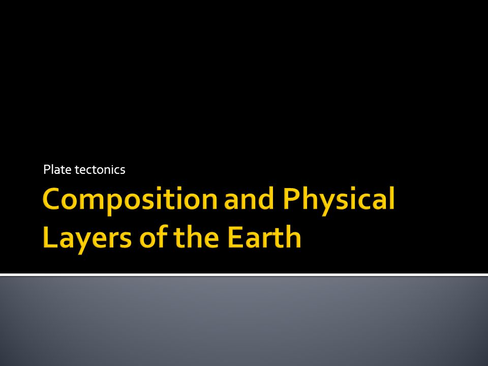  The Earth is composed of three main layers based on the differences in chemical make up 1.