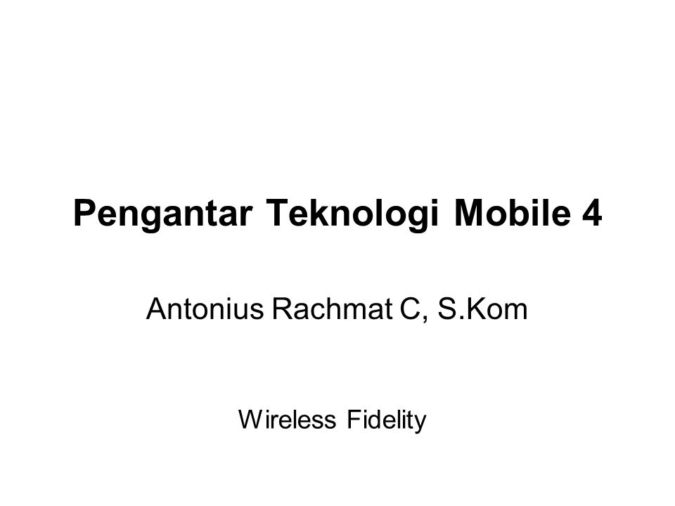 Pengantar Teknologi Mobile 4 Antonius Rachmat C, S.Kom Wireless Fidelity
