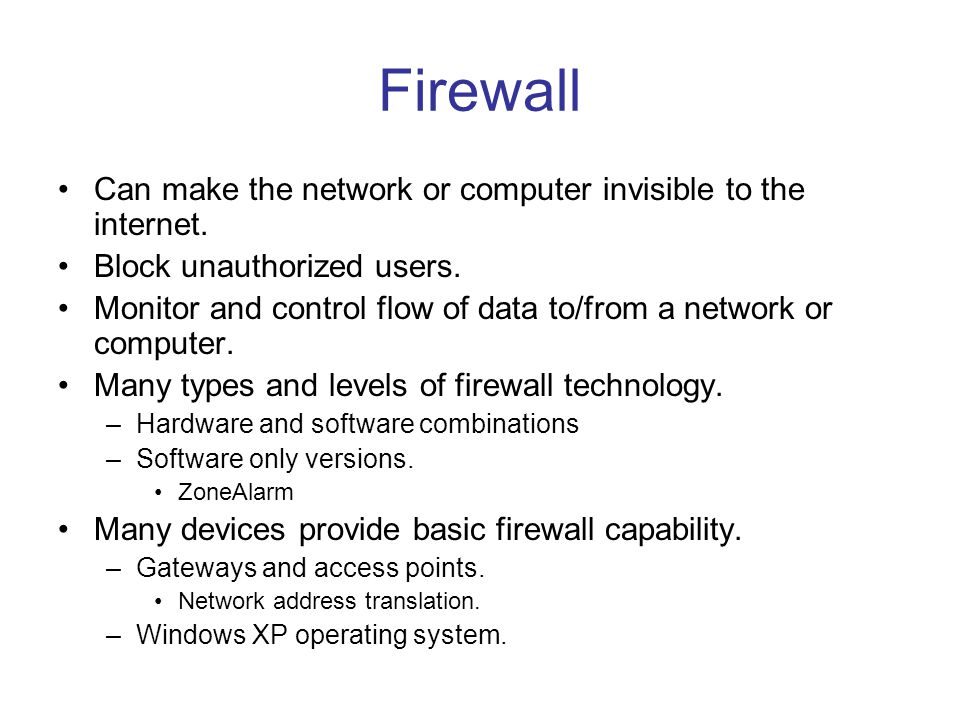 Firewall Can make the network or computer invisible to the internet.
