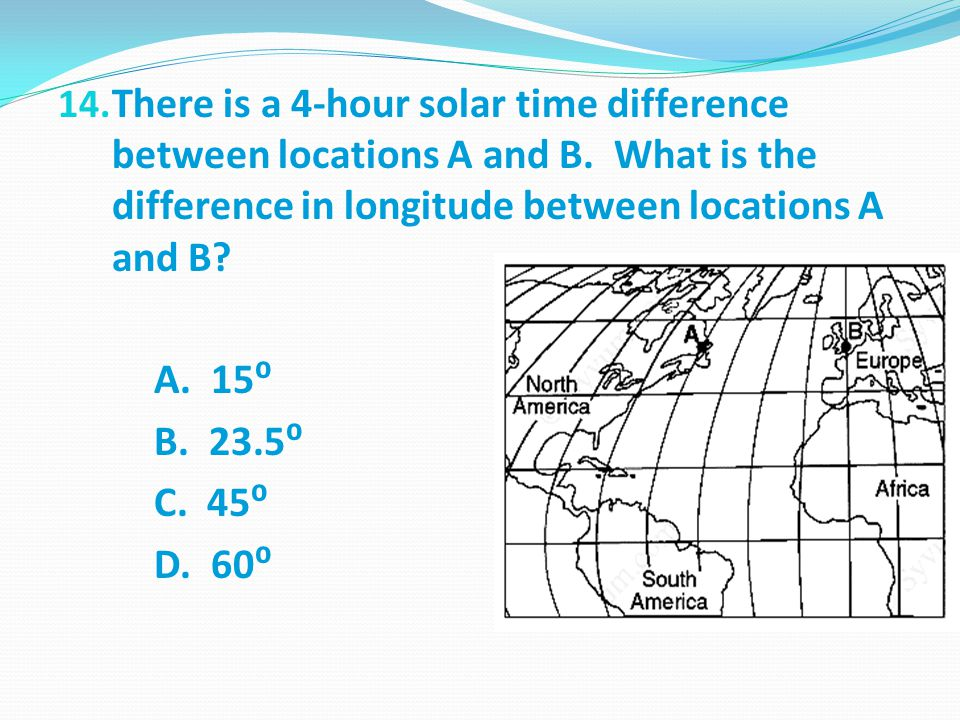 14.There is a 4-hour solar time difference between locations A and B.