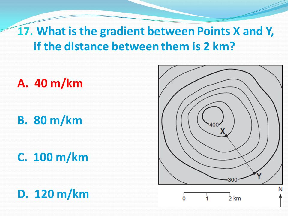17.What is the gradient between Points X and Y, if the distance between them is 2 km.