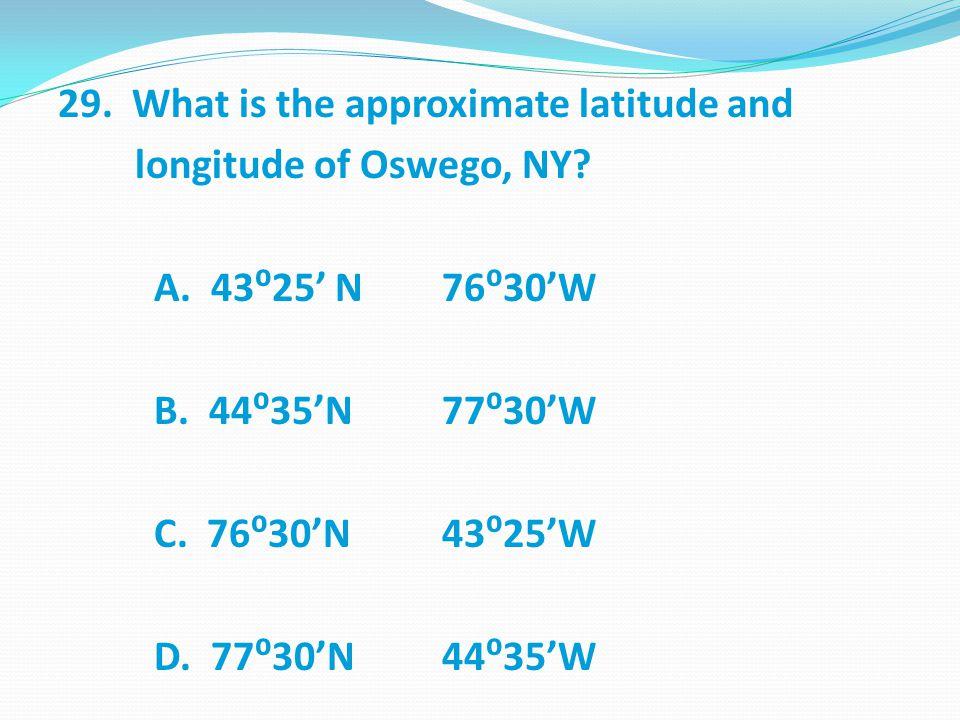 29.What is the approximate latitude and longitude of Oswego, NY.