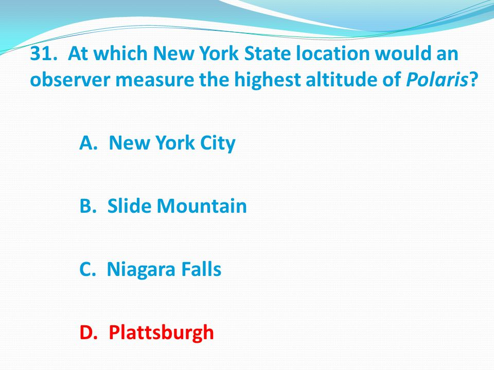 31.At which New York State location would an observer measure the highest altitude of Polaris.