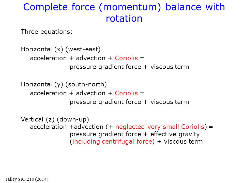 Complete force (momentum) balance with rotation Three equations: Horizontal (x) (west-east) acceleration + advection + Coriolis = pressure gradient fo
