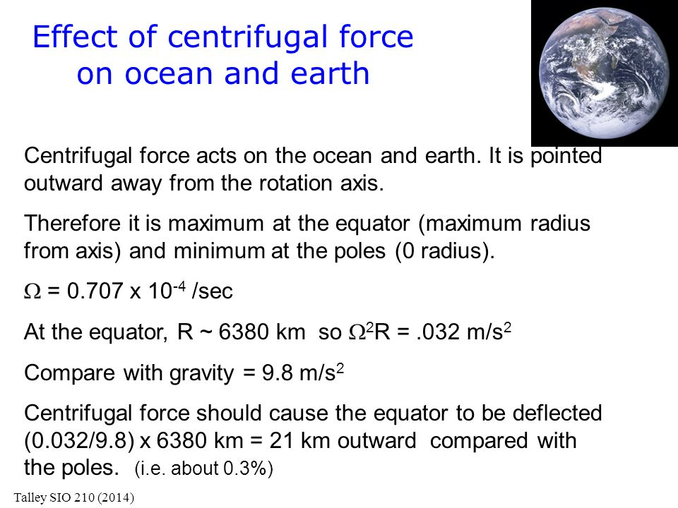 Inertial currents: force balance Three APPROXIMATE equations (all other terms are much smaller): Horizontal (x) (west-east) acceleration + Coriolis = 0 Horizontal (y) (south-north) acceleration + Coriolis = 0 Vertical (z) (down-up) (hydrostatic) (not important for this solution) 0 = pressure gradient force + effective gravity That is: x: u/t - fv = 0 y: v/t + fu = 0 Solution: solve y-eqn for u and substitute in x eqn (or vice versa).