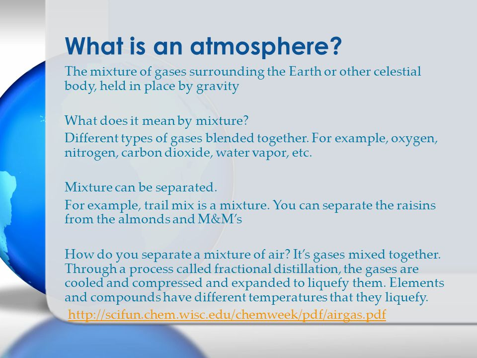 The mixture of gases surrounding the Earth or other celestial body, held in place by gravity What does it mean by mixture.