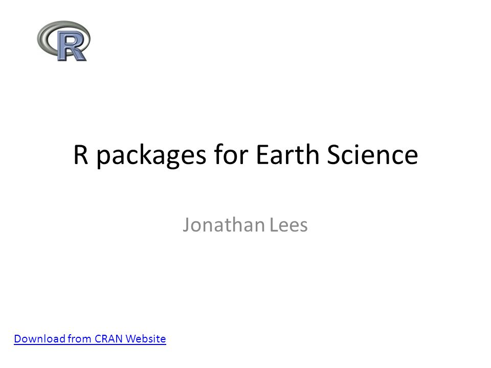 R packages for Earth Science Jonathan Lees Download from CRAN Website