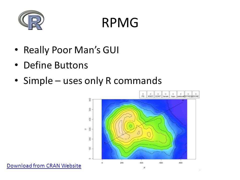 RPMG Really Poor Man's GUI Define Buttons Simple – uses only R commands Download from CRAN Website