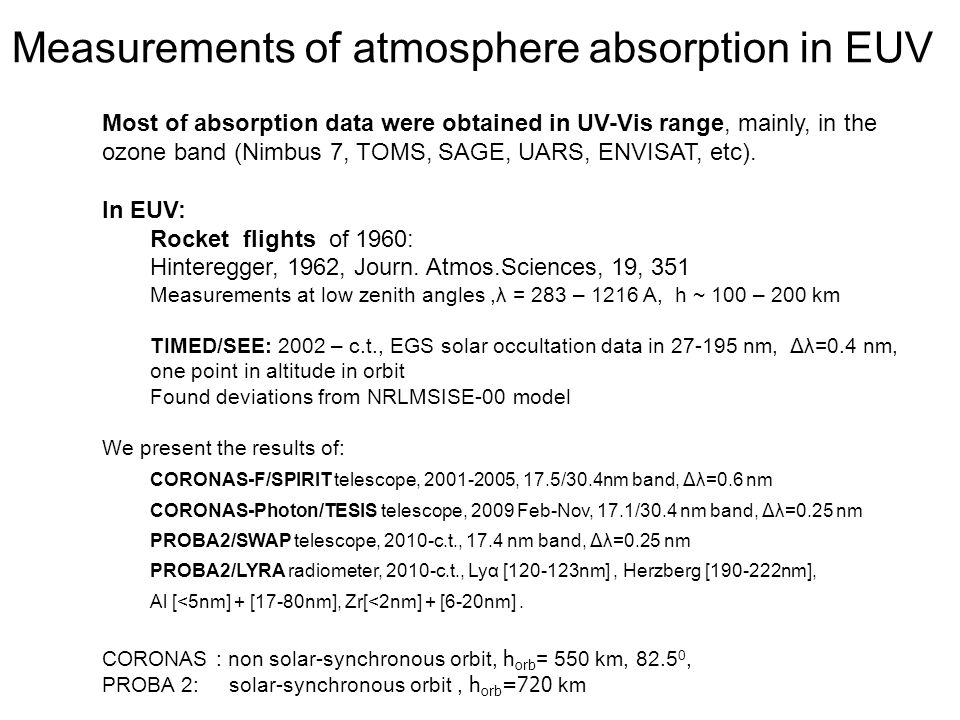 Measurements of atmosphere absorption in EUV Most of absorption data were obtained in UV-Vis range, mainly, in the ozone band (Nimbus 7, TOMS, SAGE, UARS, ENVISAT, etc).