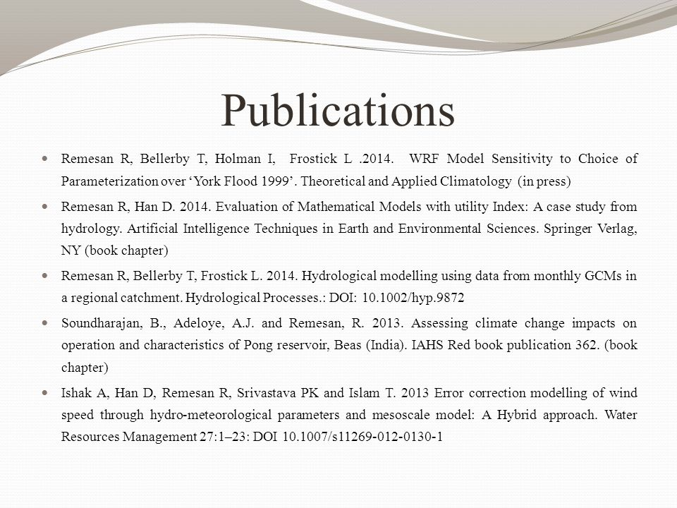 Publications Remesan R, Bellerby T, Holman I, Frostick L.2014. WRF Model Sensitivity to Choice of Parameterization over 'York Flood 1999'. Theoretical