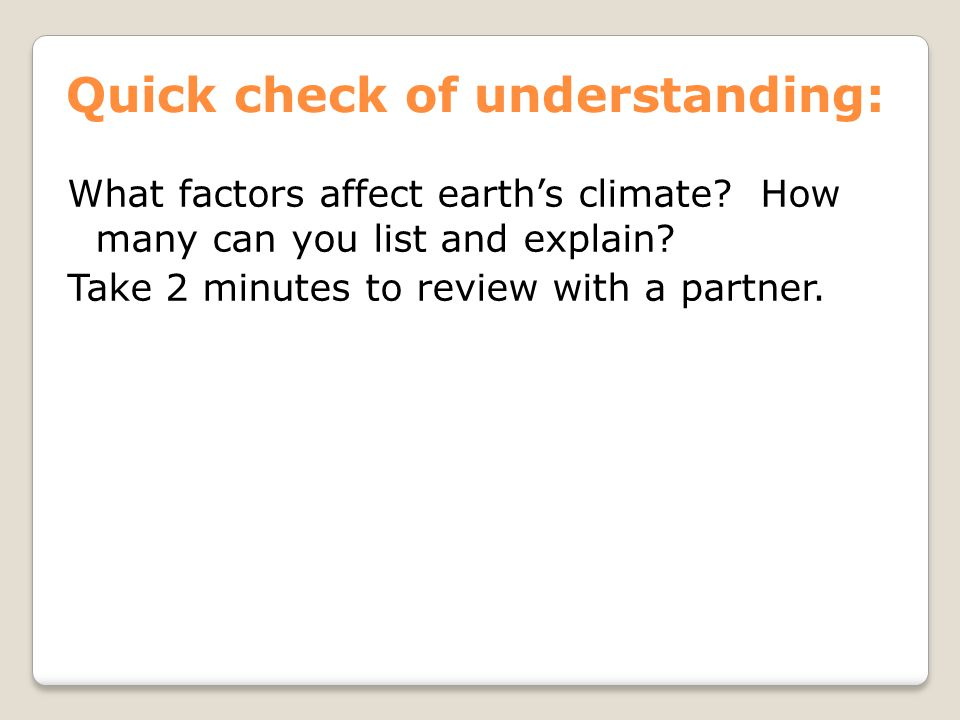 Quick check of understanding: What factors affect earth's climate? How many can you list and explain? Take 2 minutes to review with a partner.