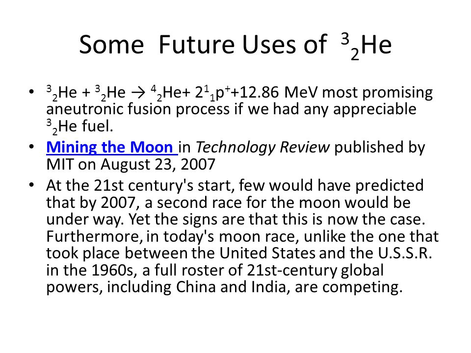 Some Future Uses of 3 2 He 3 2 He + 3 2 He → 4 2 He+ 2 1 1 p + +12.86 MeV most promising aneutronic fusion process if we had any appreciable 3 2 He fuel.