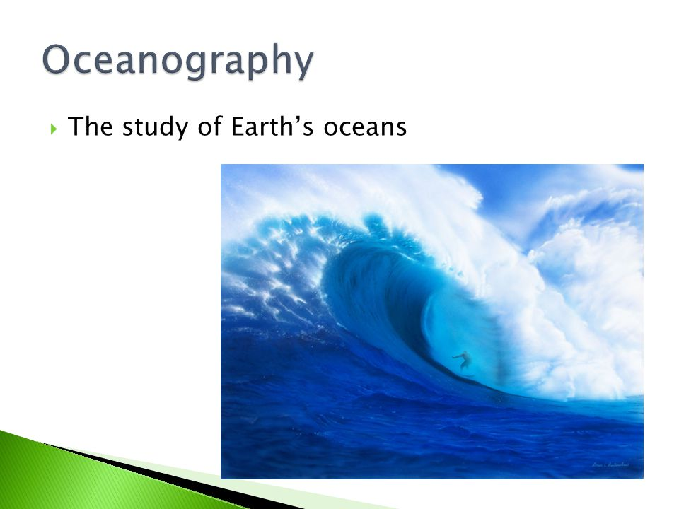  The study of Earth's oceans