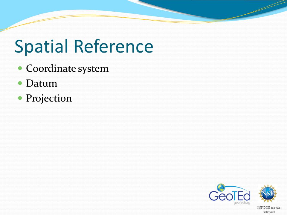 NSF DUE-1205110; 0903270 Spatial Reference Coordinate system Datum Projection