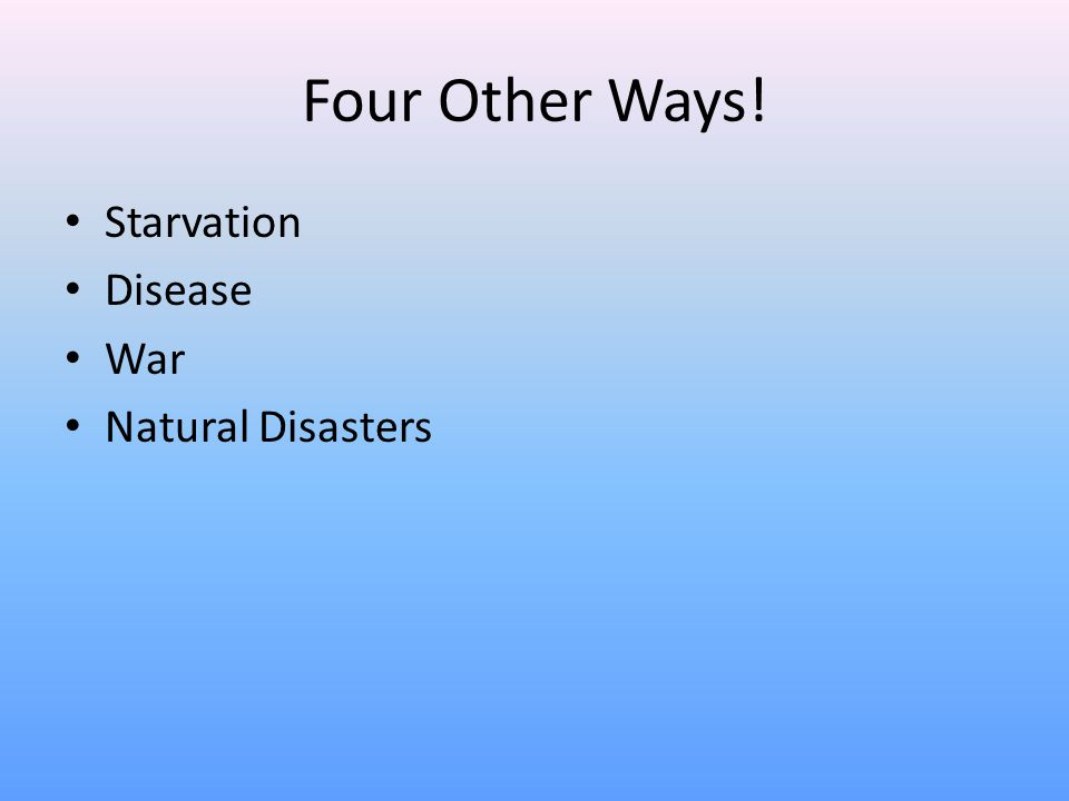 Four Other Ways! Starvation Disease War Natural Disasters