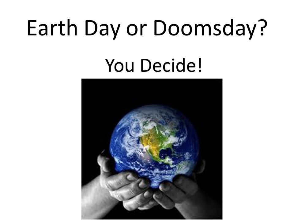 Earth Day or Doomsday? You Decide!