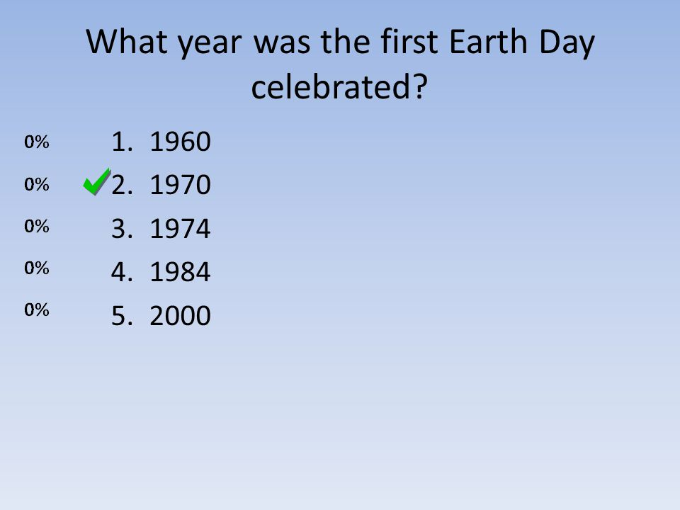 What year was the first Earth Day celebrated? 1.1960 2.1970 3.1974 4.1984 5.2000