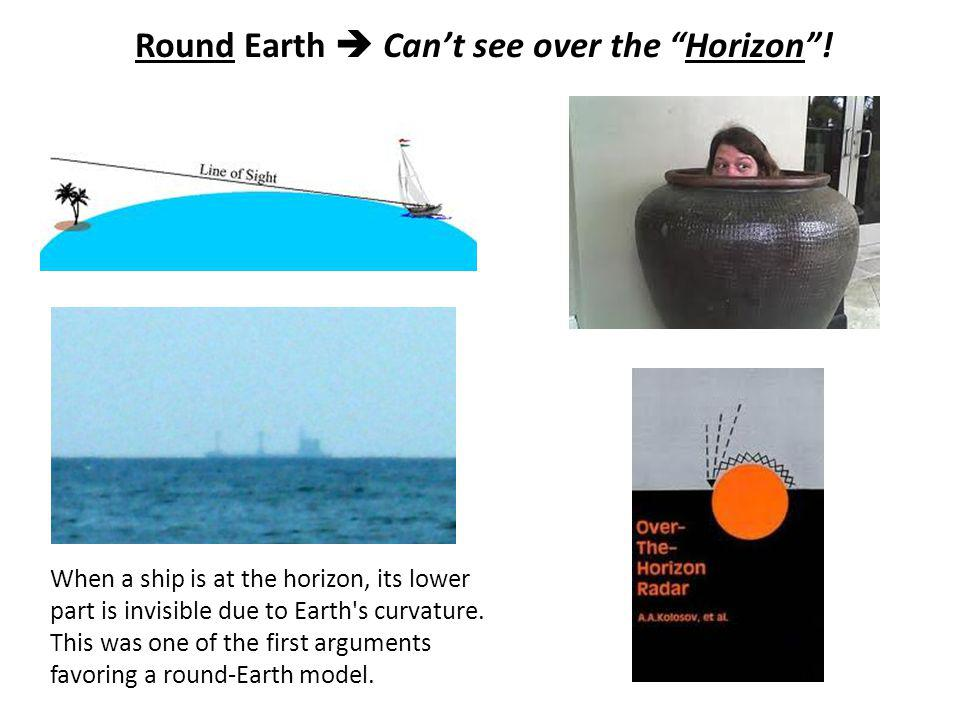 When a ship is at the horizon, its lower part is invisible due to Earth s curvature.
