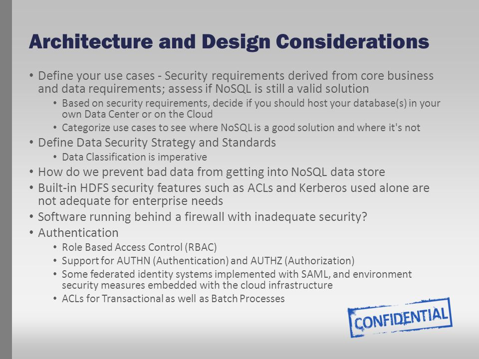 Architecture and Design Considerations Define your use cases - Security requirements derived from core business and data requirements; assess if NoSQL