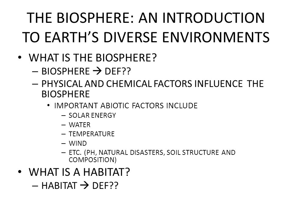 THE BIOSPHERE: AN INTRODUCTION TO EARTH'S DIVERSE ENVIRONMENTS WHAT IS THE BIOSPHERE.