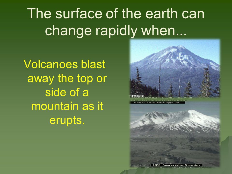The surface of the earth can change slowly when...