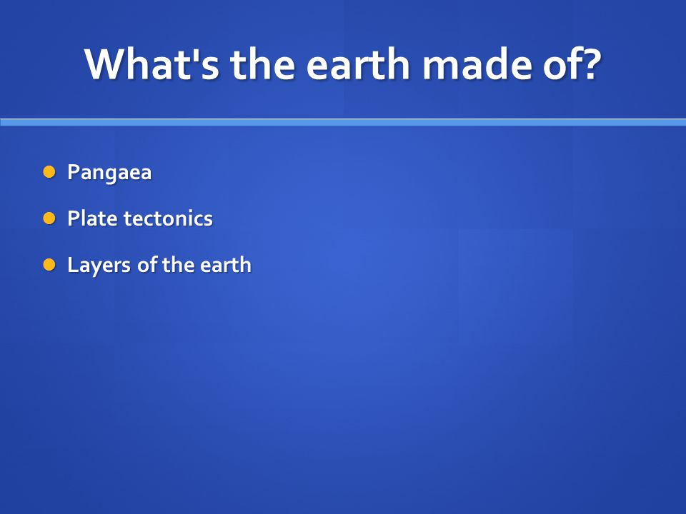 What s the earth made of.