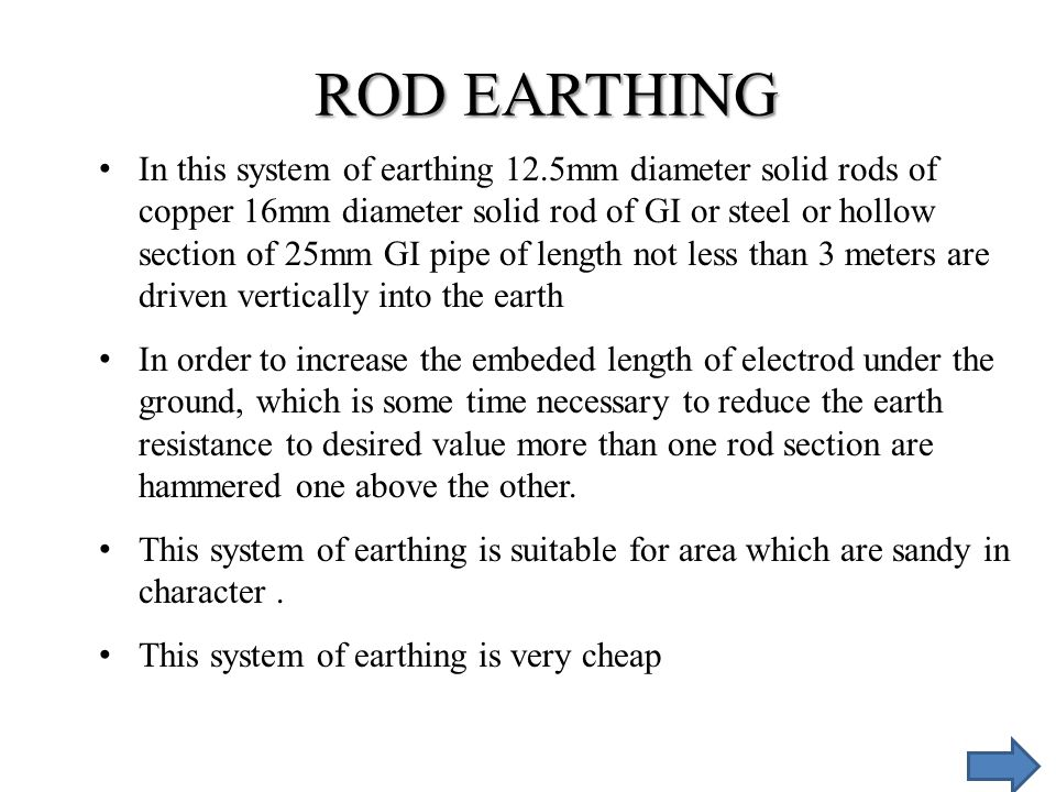 In this system of earthing 12.5mm diameter solid rods of copper 16mm diameter solid rod of GI or steel or hollow section of 25mm GI pipe of length not
