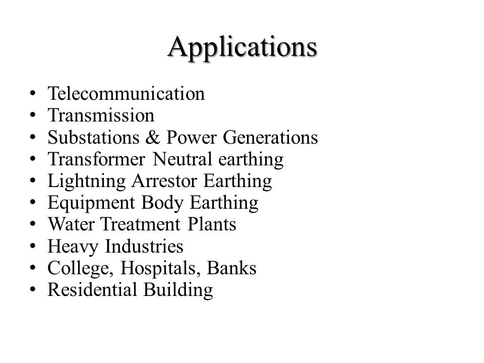 Applications Telecommunication Transmission Substations & Power Generations Transformer Neutral earthing Lightning Arrestor Earthing Equipment Body Ea