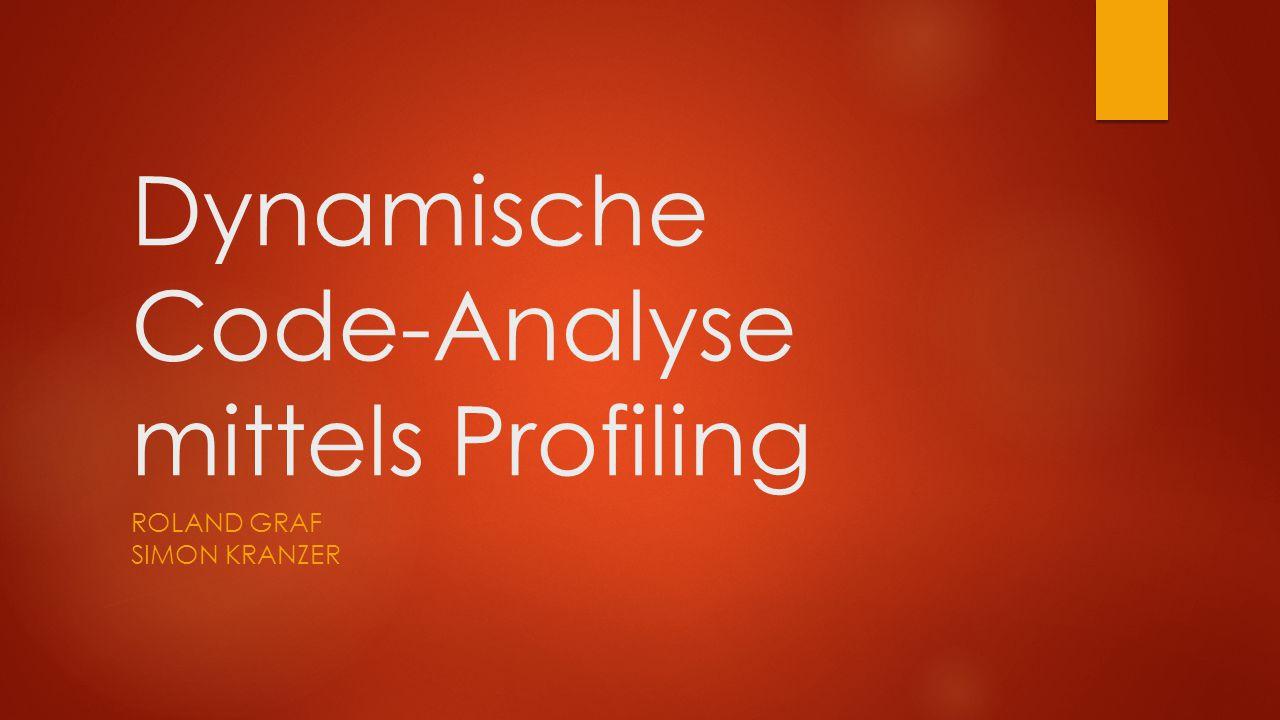 Dynamische Code-Analyse mittels Profiling ROLAND GRAF SIMON KRANZER
